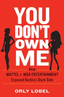 You Don't Own Me : How Mattel v. MGA Entertainment Exposed Barbie's Dark Side, Hardback Book