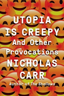 Utopia is Creepy : And Other Provocations, Hardback Book