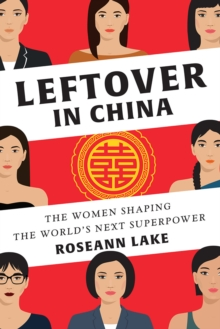 Leftover in China : The Women Shaping the World's Next Superpower, Hardback Book