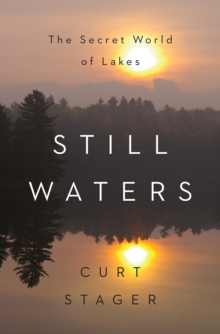 Still Waters : The Secret World of Lakes, Hardback Book