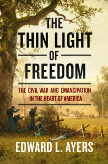 The Thin Light of Freedom : The Civil War and Emancipation in the Heart of America, Hardback Book