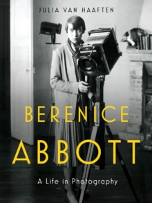 Berenice Abbott : A Life in Photography, Hardback Book