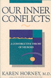 Our Inner Conflicts : A Constructive Theory of Neurosis, Paperback / softback Book