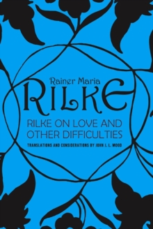 Rilke on Love and Other Difficulties : Translations and Considerations, Paperback / softback Book