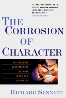 The Corrosion of Character : The Personal Consequences of Work in the New Capitalism, Paperback / softback Book
