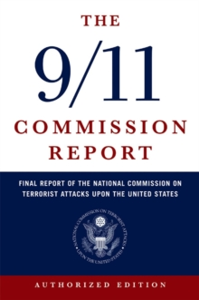 The 9/11 Commission Report : Final Report of the National Commission on Terrorist Attacks Upon the United States, Paperback Book