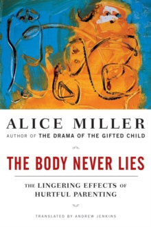 The Body Never Lies : The Lingering Effects of Cruel Parenting, Paperback Book
