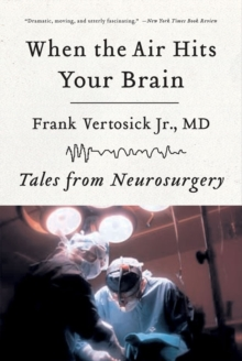 When the Air Hits Your Brain : Tales from Neurosurgery, Paperback / softback Book