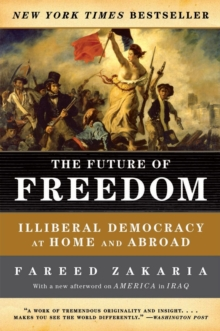 The Future of Freedom : Illiberal Democracy at Home and Abroad, Paperback Book