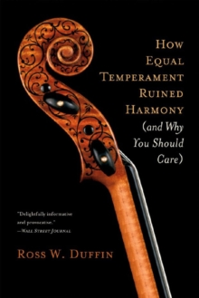How Equal Temperament Ruined Harmony (and Why You Should Care), Paperback / softback Book