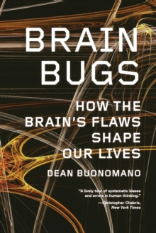 Brain Bugs : How the Brain's Flaws Shape Our Lives, Paperback / softback Book
