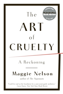 The Art of Cruelty : A Reckoning, Paperback / softback Book