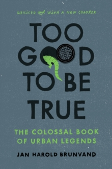 Too Good To Be True : The Colossal Book of Urban Legends, Paperback Book