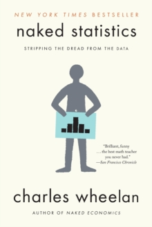 Naked Statistics : Stripping the Dread from the Data, Paperback / softback Book