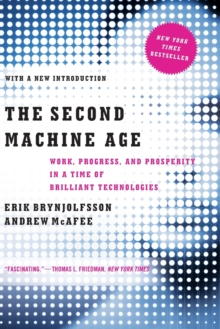 The Second Machine Age : Work, Progress, and Prosperity in a Time of Brilliant Technologies, Paperback / softback Book