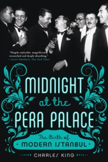 Midnight at the Pera Palace the Birth of Modern Istanbul, Paperback Book