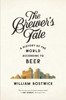 The Brewer's Tale : A History of the World According to Beer, Paperback Book