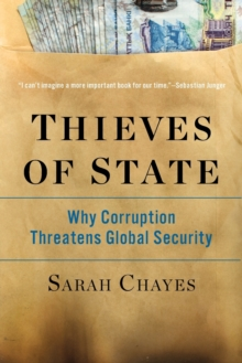 Thieves of State : Why Corruption Threatens Global Security, Paperback / softback Book