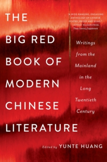The Big Red Book of Modern Chinese Literature : Writings from the Mainland in the Long Twentieth Century, Paperback Book