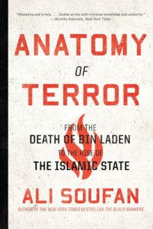 Anatomy of Terror : From the Death of bin Laden to the Rise of the Islamic State, Paperback / softback Book