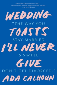 Wedding Toasts I'll Never Give, Paperback / softback Book