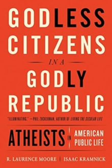 Godless Citizens in a Godly Republic : Atheists in American Public Life, Paperback / softback Book