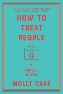 How to Treat People - A Nurse`s Notes, Paperback Book