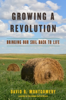 Growing a Revolution : Bringing Our Soil Back to Life, Hardback Book