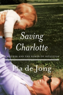 Saving Charlotte : A Mother and the Power of Intuition, Hardback Book