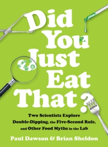 Did You Just Eat That? : Two Scientists Explore Double-Dipping, the Five-Second Rule, and other Food Myths in the Lab, Hardback Book