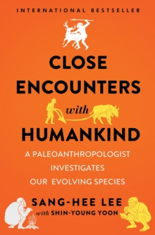 Close Encounters with Humankind : A Paleoanthropologist Investigates Our Evolving Species, Hardback Book