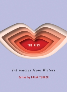 The Kiss : Intimacies from Writers, Hardback Book