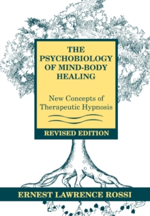 The Psychobiology of Mind-Body Healing : New Concepts of Therapeutic Hypnosis, Hardback Book