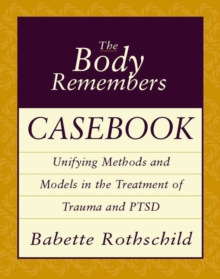 The Body Remembers Casebook : Unifying Methods and Models in the Treatment of Trauma and PTSD, Paperback / softback Book