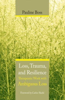 Loss, Trauma, and Resilience : Therapeutic Work With Ambiguous Loss, Hardback Book