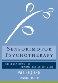 Sensorimotor Psychotherapy : Interventions for Trauma and Attachment, Hardback Book
