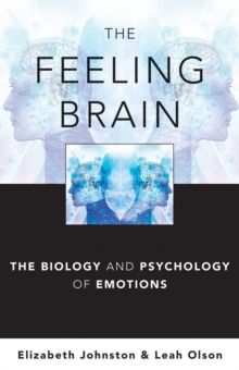 The Feeling Brain : The Biology and Psychology of Emotions, Hardback Book
