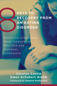 8 Keys to Recovery from an Eating Disorder : Effective Strategies from Therapeutic Practice and Personal Experience, Paperback / softback Book