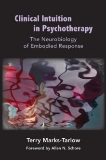 Clinical Intuition in Psychotherapy : The Neurobiology of Embodied Response, Hardback Book