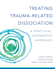 Treating Trauma-Related Dissociation : A Practical, Integrative Approach, Hardback Book