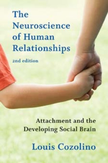 The Neuroscience of Human Relationships : Attachment and the Developing Social Brain, Hardback Book