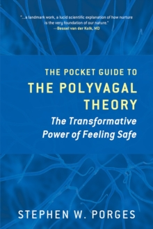 The Pocket Guide to the Polyvagal Theory : The Transformative Power of Feeling Safe, Paperback / softback Book