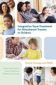 Integrative Team Treatment for Attachment Trauma in Children : Family Therapy and EMDR, Hardback Book