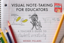 Visual Note-Taking for Educators : A Teacher's Guide to Student Creativity, Paperback Book