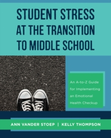 Student Stress at the Transition to Middle School : An A-to-Z Guide for Implementing an Emotional Health Check-up, Paperback Book