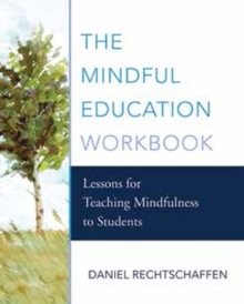 The Mindful Education Workbook : Lessons for Teaching Mindfulness to Students, Paperback Book