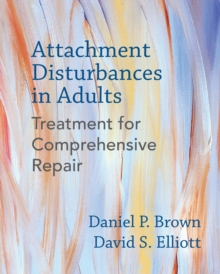 Attachment Disturbances in Adults : Treatment for Comprehensive Repair, Hardback Book
