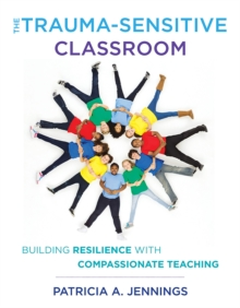 The Trauma-Sensitive Classroom : Building Resilience with Compassionate Teaching, Paperback / softback Book