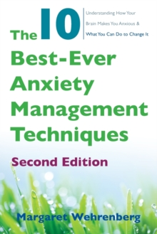 The 10 Best-Ever Anxiety Management Techniques : Understanding How Your Brain Makes You Anxious and What You Can Do to Change it, Paperback Book