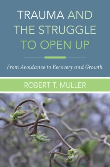 Trauma and the Struggle to Open Up : From Avoidance to Recovery and Growth, Hardback Book